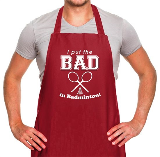 I Put The Bad In Badminton! Apron