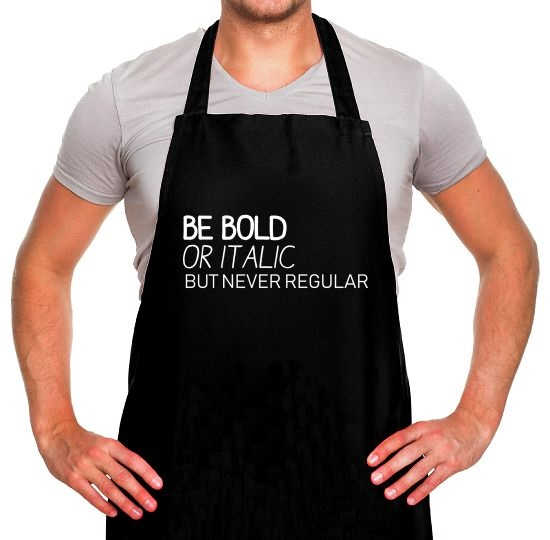 Be Bold Or Italic, But Never Regular Apron