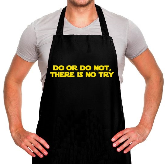 Do Or Do Not, There Is No Try Apron