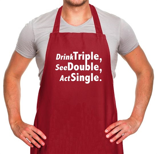 Drink Triple, See Double, Act Single Apron