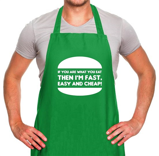 If You Are What You Eat Then I'm Fast Easy And Cheap Apron