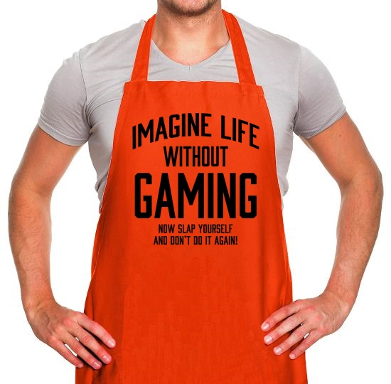 Imagine Life Without Gaming Apron