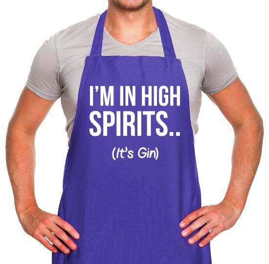 I'm In High Spirits... It's Gin. Apron