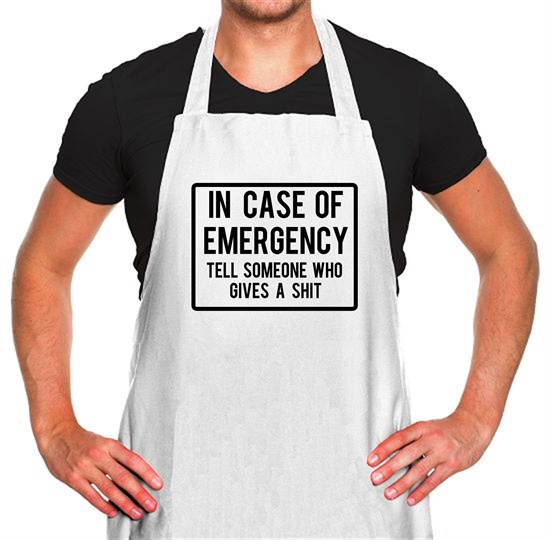In Case Of Emergency Tell Someone Who Gives A Shit Apron