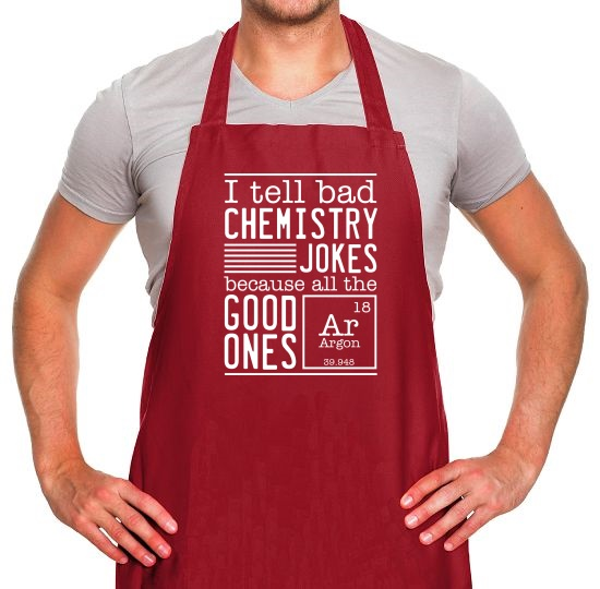 I Tell Bad Chemistry Jokes Because All The Good Ones Argon Apron