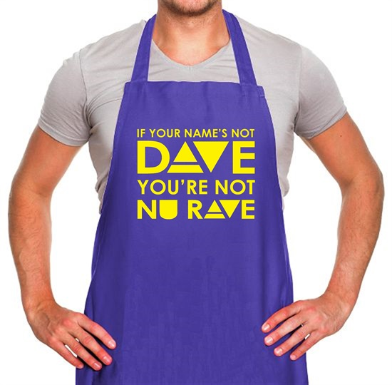 If your name's not Dave, you're not Nu Rave Apron