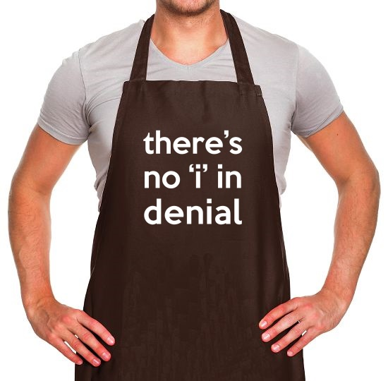 "There's No ""I"" In Denial Apron"