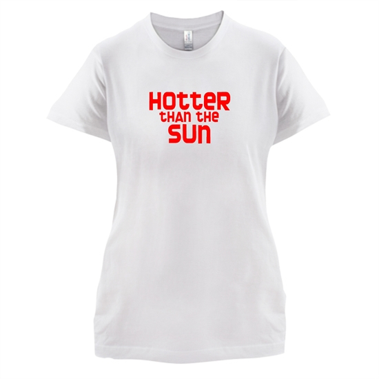 Hotter than the Sun t-shirts for ladies