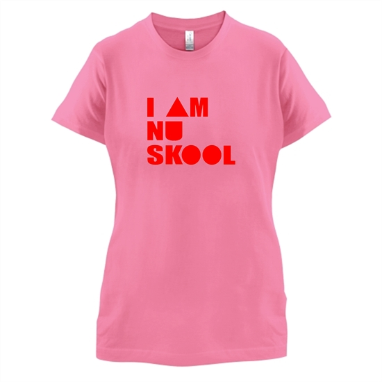 I am Nu Skool t-shirts for ladies