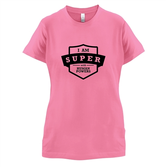 I Am Super With Human Powers t-shirts for ladies