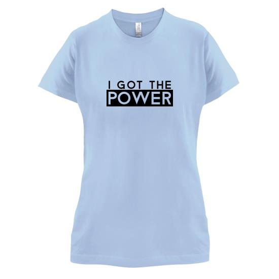 I Got The Power t-shirts for ladies