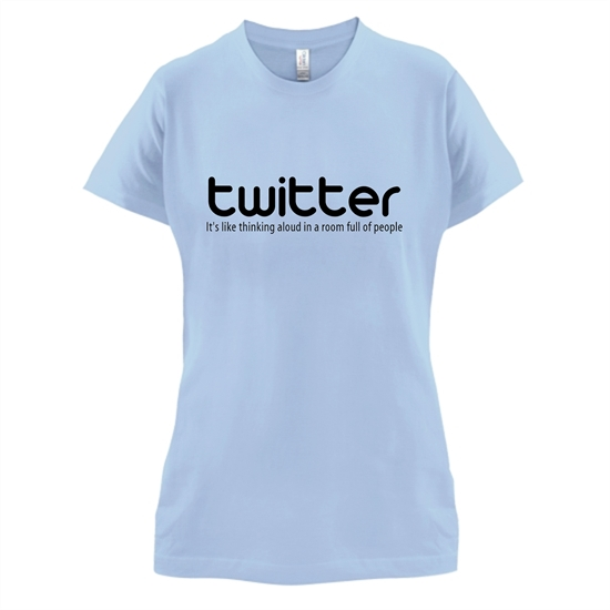 twitter it's like thinking aloud in a room full of people t-shirts for ladies