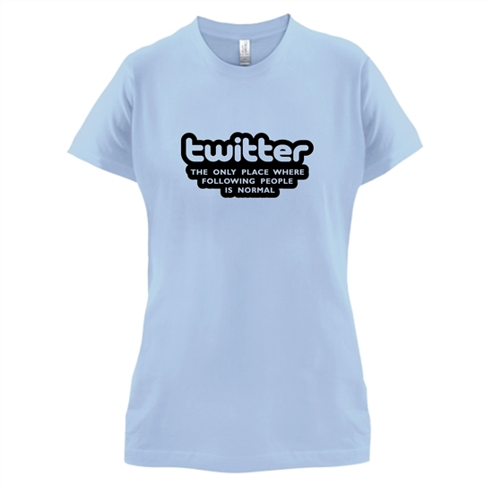 Twitter The Only Place Where Following People Is Normal t-shirts for ladies