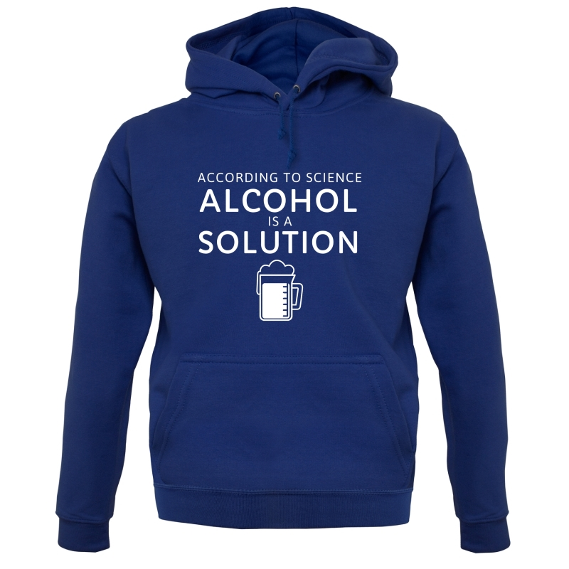 According To Science, Alcohol Is A Solution Hoodies