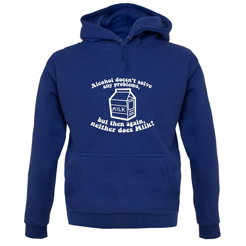 Alcohol Doesn't Solve Any Problems, But Then Again. Neither Does Milk! Hoodies