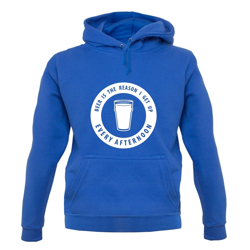 Beer Is The Reason I Get Up Every Afternoon Hoodies