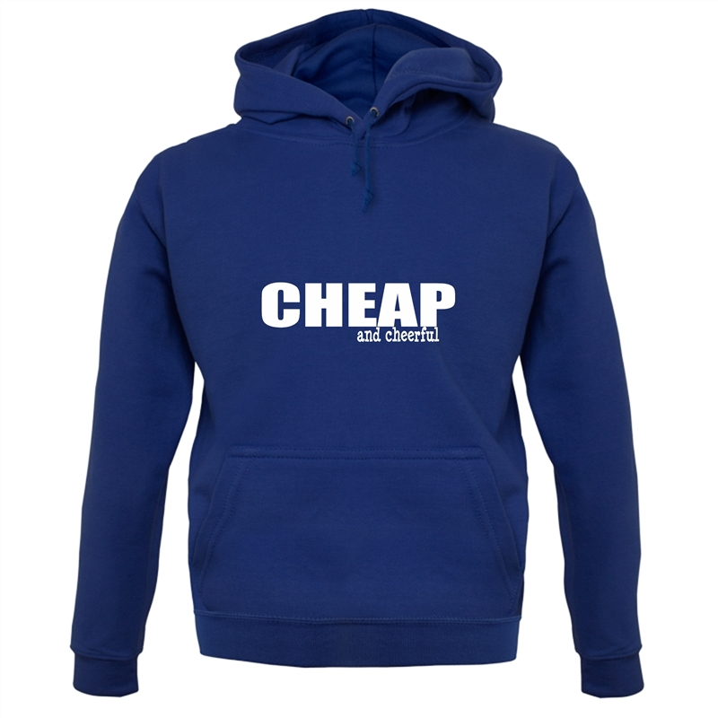 Cheap And Cheerful Hoodies