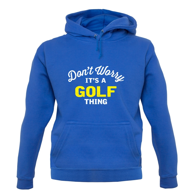 Don't Worry It's A Golf Thing Hoodies