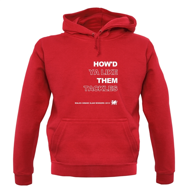 How'd Ya Like Them Tackles Wales Grand Slam Winners Hoodies