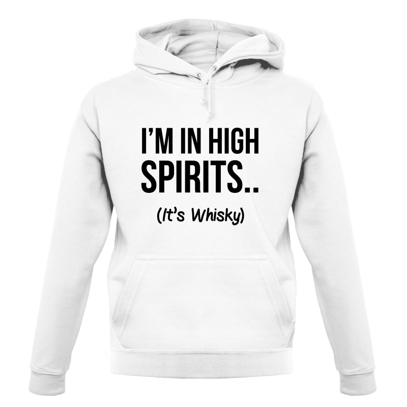 I'm In High Spirits... It's Whisky. Hoodies