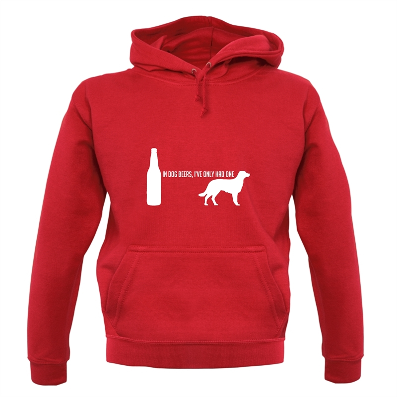 In Dog Beers, I've Only Had One Hoodies