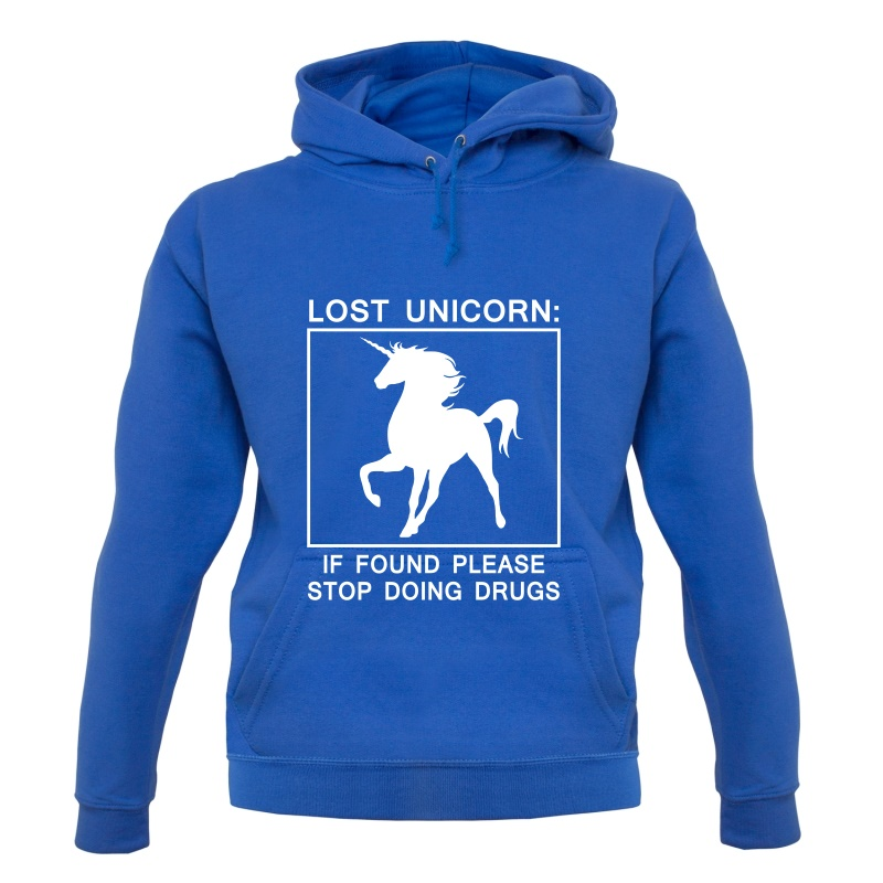 Lost Unicorn : If Found Please Stop Doing Drugs Hoodies