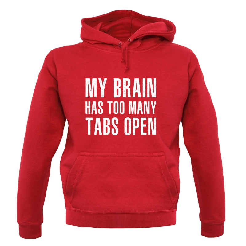 My Brain Has Too Many Tabs Open Hoodies