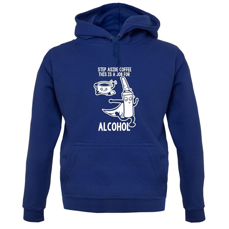 Step Aside Coffee This Is A Job For Alcohol Hoodies