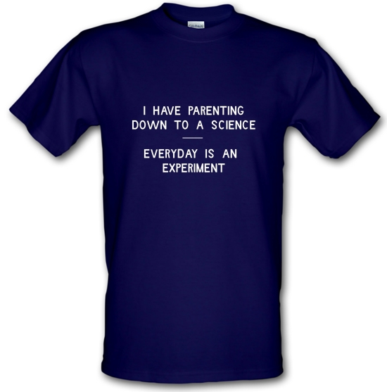 I have parenting down to a science, Everyday is an experiment T-Shirts for Kids