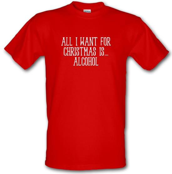All I Want For Christmas Is Alcohol t-shirts