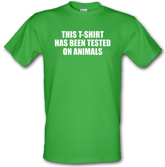 This t-shirt has been tested on Animals t-shirts