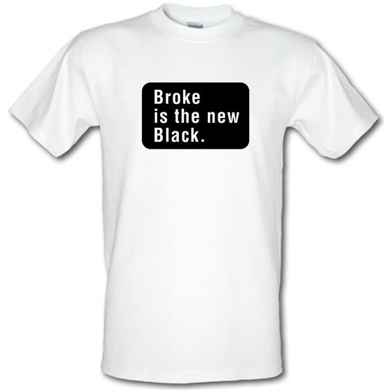 Broke Is The New Black t-shirts