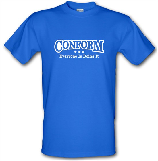 Conform Everyone Is Doing It t-shirts