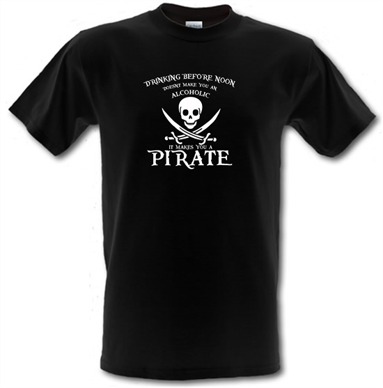 Drinking Before Noon Doesnt Make You An Alcoholic It Makes You A Pirate t-shirts