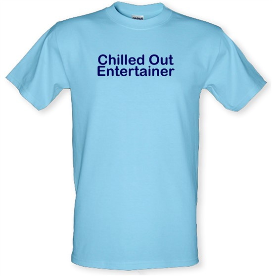 Chilled Out Entertainer t shirt