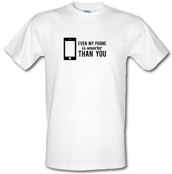 Even My Phone Is Smarter Than You t-shirts