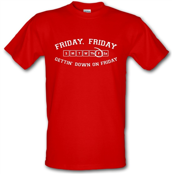 Friday Friday Gettin' Down On Friday t-shirts