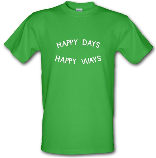Happy Days Happy Ways t-shirts