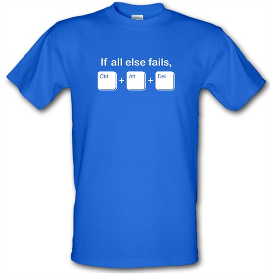 If All Else Fails, Ctrl Alt Delete t shirt