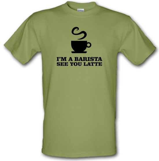 I'm A Barista, See You Latte t-shirts