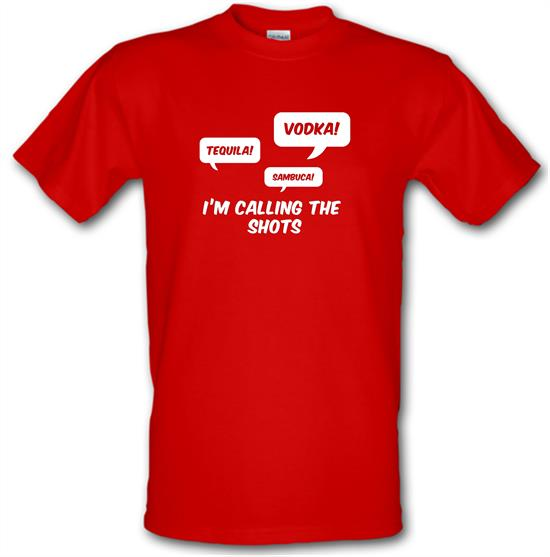 I'm Calling The Shots t-shirts