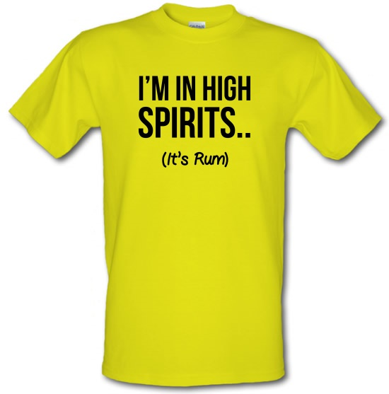 I'm In High Spirits... It's Rum. t-shirts