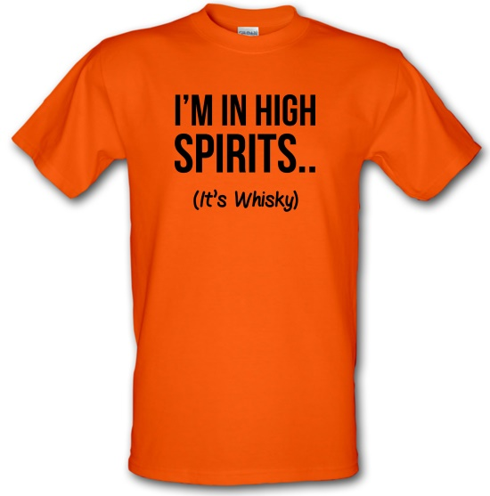 I'm In High Spirits... It's Whisky. t-shirts