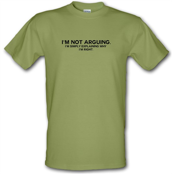 I'm Not Arguing.  I'm Simply Explaining Why I'm Right t-shirts
