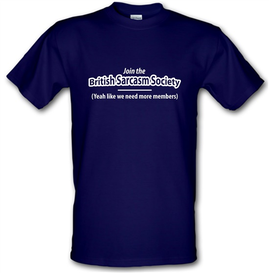 Join The British Sarcasm Society Yeah Like We Need More Members t-shirts