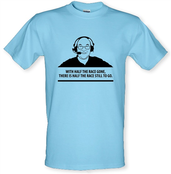 Murray Walker - With Half The Race Gone, There Is Half The Race Still To Go t-shirts