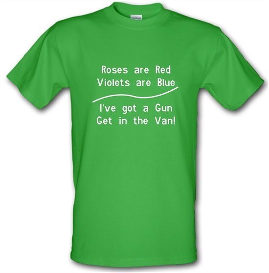 Roses Are Red Voilets Are Blue, I have a Gun get in the van t-shirts