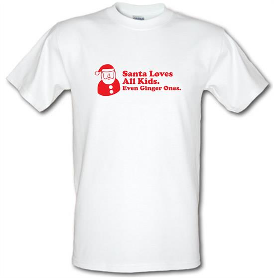 Santa Loves All Kids. Even Ginger Ones. t shirt