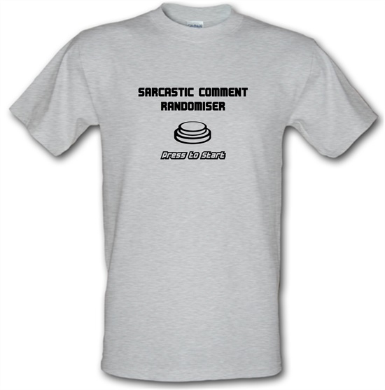 Sarcastic Comment Randomiser t-shirts