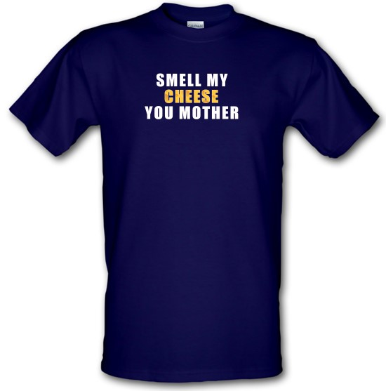 Smell My Cheese You Mother t-shirts
